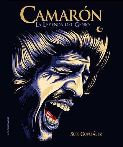Camarón: La leyenda del genio (Vidas Ilustradas)