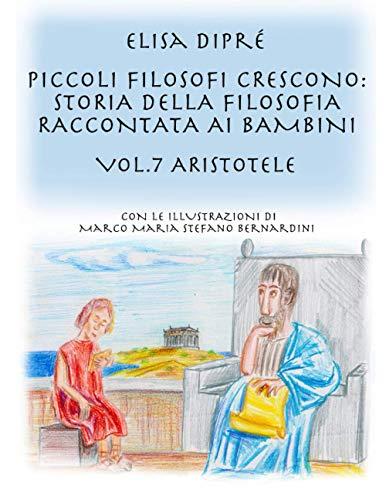 Piccoli filosofi crescono: storia della filosofia raccontata ai bambini: Vol. 7 Aristotele