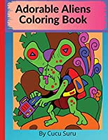 Adorable Aliens Coloring Book: Pets From Other Planets and the whole alphabet