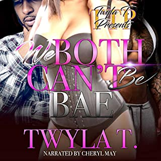 We Both Can't Be Bae, Volume 1                   By:                                                                                                                                 Twyla T                               Narrated by:                                                                                                                                 Cheryl May                      Length: 5 hrs and 7 mins     9 ratings     Overall 4.8