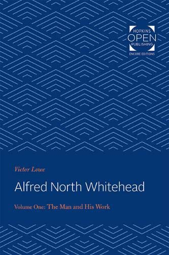 Alfred North Whitehead: The Man and His Work (Volume 1)