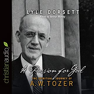 Passion for God     The Spiritual Journey of A. W. Tozer              By:                                                                                                                                 Lyle W. Dorsett                               Narrated by:                                                                                                                                 Authur Morey                      Length: 5 hrs and 51 mins     39 ratings     Overall 4.3