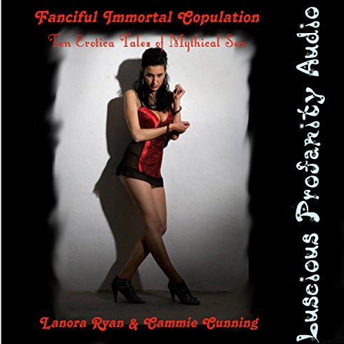 Fanciful Immortal Copulation     10 Erotica Tales of Mythical Sex              By:                                                                                                                                 Lanora Ryan,                                                                                        Cammie Cunning                               Narrated by:                                                                                                                                 Vivian Lee Fox,                                                                                        Cammie Cunning,                                                                                        Ginger James,                   and others                 Length: 2 hrs and 52 mins     1 rating     Overall 5.0
