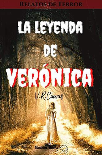 La leyenda de Verónica: Relatos de Terror eBook: Cuevas, V.R., Books, Kmleon: Amazon.es: Tienda Kindle