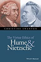 The Virtue Ethics of Hume and Nietzsche (New Directions in Ethics)