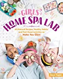 Girls' Home Spa Lab: All-Natural Recipes, Healthy...