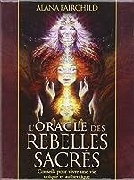 L'Oracle des rebelles sacrés - Conseils pour vivre une vie unique et authentique - Avec 44 cartes illustrées d'Alana Fairchild