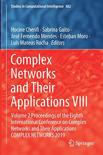 Complex Networks and Their Applications VIII: Volume 2 Proceedings of the Eighth International Conference on Complex Networks and Their Applications ... 882 (Studies in Computational Intelligence)