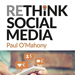 Rethink Social Media     Stop Wasting Time. Start Earning Money              By:                                                                                                                                 Paul O'Mahony                               Narrated by:                                                                                                                                 Paul O'Mahony                      Length: 9 hrs and 19 mins     118 ratings     Overall 4.6