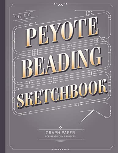 The Big Peyote Beading Sketchbook: Beading Graph Paper for Over 340 of your Peyote Stitch Designs