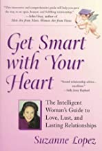 Get Smart with Your Heart: The Intelligent Woman's Guide to love, Lust, and Lasting Relationships