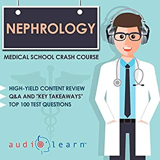 Nephrology: Medical School Crash Course                   By:                                                                                                                                 AudioLearn Medical Content Team                               Narrated by:                                                                                                                                 Dr. Cathy Simpson                      Length: 6 hrs and 51 mins     5 ratings     Overall 4.8