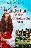 Iny Lorentz: Die Wanderhure und der orientalische Arzt