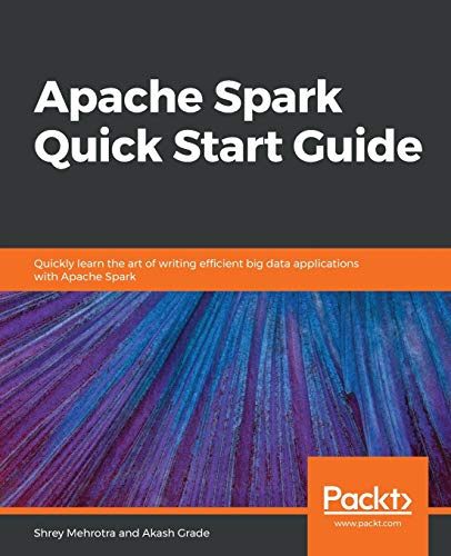Apache Spark Quick Start Guide: Quickly learn the art of writing efficient big data applications with Apache Spark (English Edition)