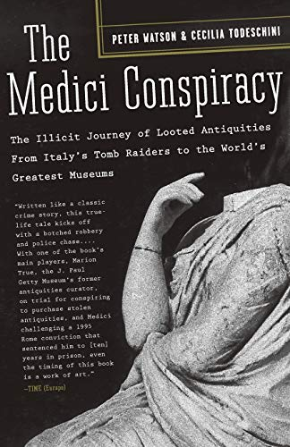 The Medici Conspiracy: The Illicit Journey of Looted Antiquities-- From Italy's Tomb Raiders to the World's Greatest Museums