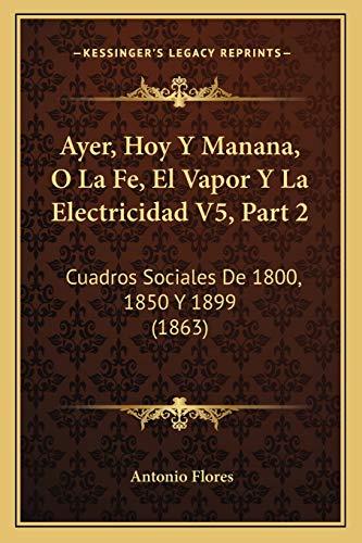 Ayer, Hoy y Manana, O La Fe, El Vapor y La Electricidad...