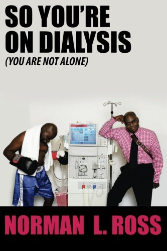 So You're On Dialysis (You Are Not Alone)