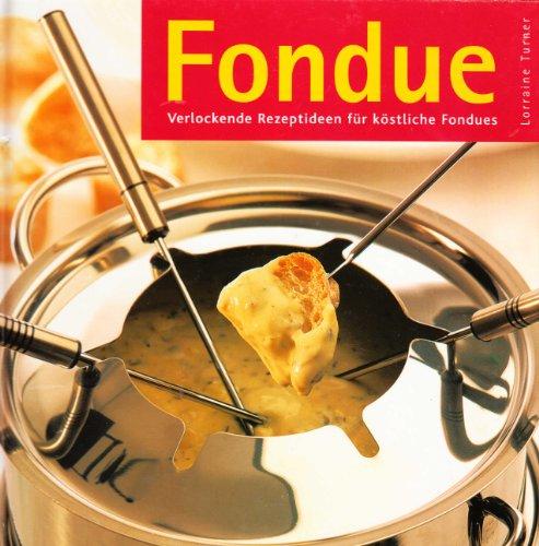 Fondue - Verlockende Rezeptideen für köstliche Fondues - Vegetarische, Fleisch, Fisch und Meeresfrüchtefondues, Süße Fondues (Großformat)
