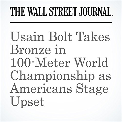 Usain Bolt Takes Bronze in 100-Meter World Championship as Americans Stage Upset copertina