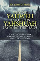 Why Did Yahweh and His Son Yahshuah Say What They Said?: A Who's Who That May Change the Way We Look at Eschatology