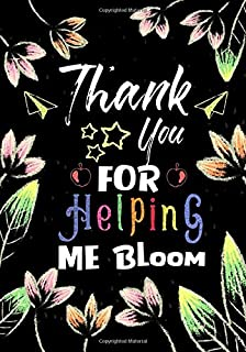 Thank You For Helping Me Bloom: Teacher Notebook , Journal or Planner for Teacher Gift,Thank You Gift to Show Your Gratitude During Teacher Appreciation Week
