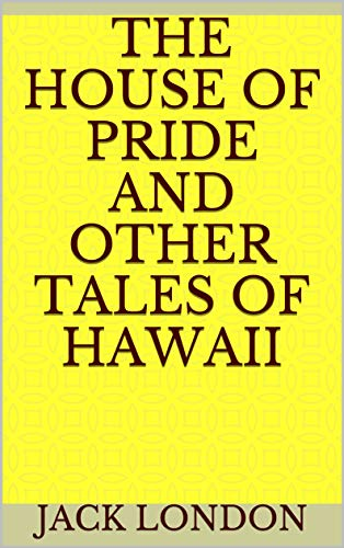 The House of Pride and Other Tales of Hawaii (English Edition)