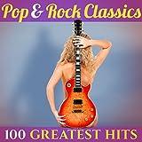 100 Greatest Hits: Pop & Rock Cl...