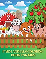 Farm Animals Coloring Book for Kids: Super Fun Coloring Pages of Animals on the Farm A Cute Farm Animal Coloring Book for Kids Cow, Horse, Chicken, Pig, and Many More!