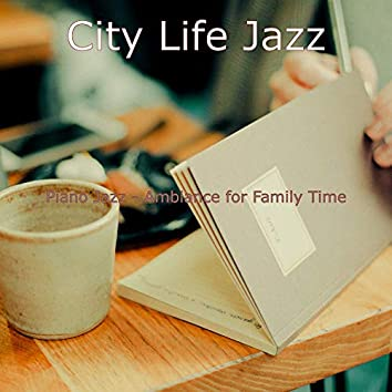 Piano Jazz - Ambiance for Family Time