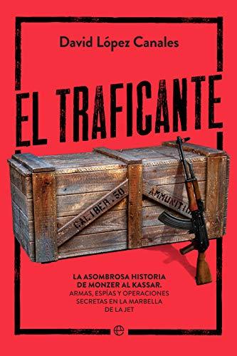 El traficante: La asombrosa historia de Monzer Al Kassar. Armas, espías y operaciones secretas en la Marbella de la jet