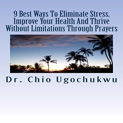 9 Best Ways to Eliminate Stress, Improve Your Health, and Thrive Without Limitations Through Prayers audiobook cover art
