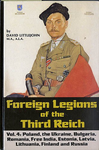 Foreign Legions of the Third Reich: Poland, the Ukraine, Bulgaria, Rumania, Free India, Estonia,...