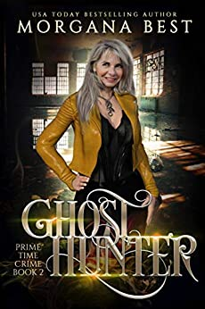Ghost Hunter: A Paranormal Women's Fiction Cozy Mystery (The Middle-aged Ghost Whisperer Book 2) by [Morgana Best]