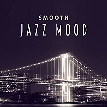 Smooth Jazz Mood – Jazz Mood, Smooth Jazz, Soft Relaxing Background Music, Cool Jazz Music, Relaxing Calm Jazz