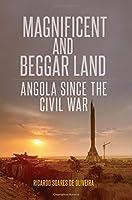 Magnificent and Beggar Land: Angola Since the Civil War by Professor Ricardo Soares de Oliveira(2015-03-02)