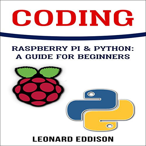 Coding: Raspberry Pi & Python: A Guide for Beginners cover art