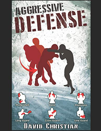 Compare Textbook Prices for Aggressive Defense: Blocks, Head Movement & Counters for Boxing, Kickboxing & MMA  ISBN 9798633044522 by Christian, David James
