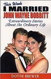 This Week I Married John Wayne Bobbitt: Extraordinary Stories about an Ordinary Life