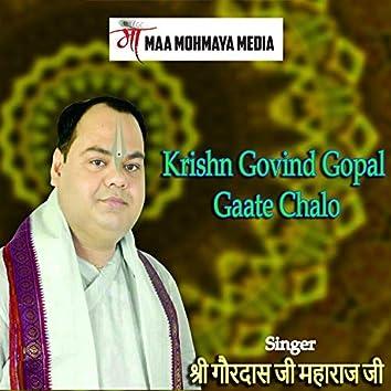 Krishn Govind Gopal Gaate Chalo