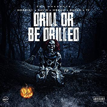 Drill Or Be Drilled