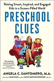 Preschool Clues: Raising Smart, Inspired, and Engaged Kids in a Screen-Filled World by [Angela C. Santomero, Deborah Reber, Daniel R. Anderson]