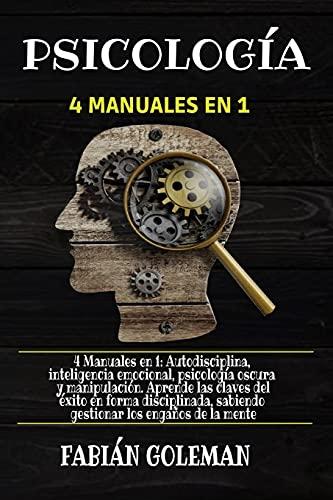 Psicología: 4 Manuales en 1: Autodisciplina, Inteligencia emocional, Psicología Oscura y Manipulación. Aprende las claves del éxito en forma ... de los mejores para no caer en mentiras.)