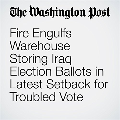 Fire Engulfs Warehouse Storing Iraq Election Ballots in Latest Setback for Troubled Vote copertina