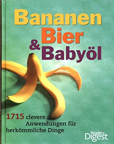 Bananen, Bier & Babyöl: 1715 clevere Anwendungen für herkömmliche Dinge