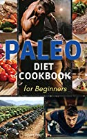 Paleo Diet Cookbook for Beginners: The Essential Guide to Nutrition and Keep a Sporty Physician in Shape (2021)