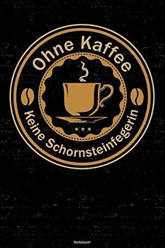 Ohne Kaffee keine Schornsteinfegerin Notizbuch: Schornsteinfegerin Journal DIN A5 liniert 120 Seiten Geschenk