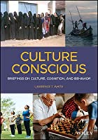 Culture Conscious: Briefings on Culture, Cognition, and Behavior