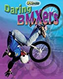 Daring BMXers (X-Moves) - Michael Sandler