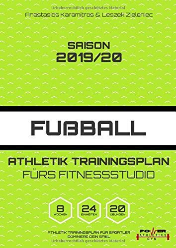 Saison 2019/20 Fußball Athletik Trainingsplan fürs Fitnessstudio (Athletik Trainingsplan für Sportler, Band 1)