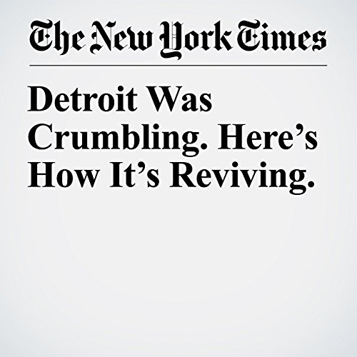 Detroit Was Crumbling. Here's How It's Reviving. copertina